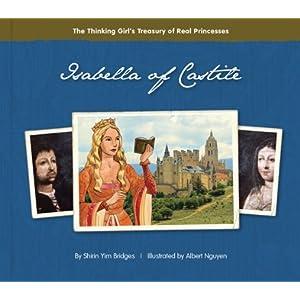 "Isabella of Castile (The Thinking Girl""s Treasury of Real Princesses) Shirin Yim Bridges and Albert Nguyen"