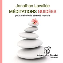 Méditations guidées pour atteindre la sérénité mentale | Livre audio Auteur(s) : Jonathan Lavallée Narrateur(s) : Jonathan Lavallée