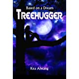 Treehugger (Based on a Dream, #1) ~ Kea Alwang