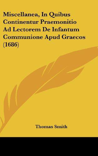 Miscellanea, in Quibus Continentur Praemonitio Ad Lectorem de Infantum Communione Apud Graecos (1686)
