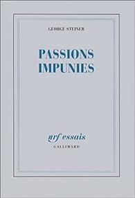 Passions impunies par George Steiner