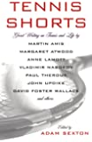 Tennis Shorts: Great Writing on Tennis and Life