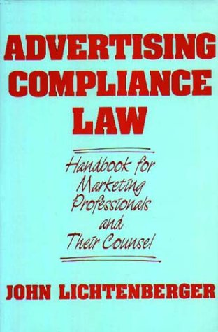 Advertising Compliance Law: Handbook for Marketing Professionals and Their Counsel