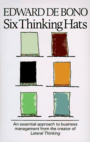 Six Thinking Hats: An Essential Approach to Business