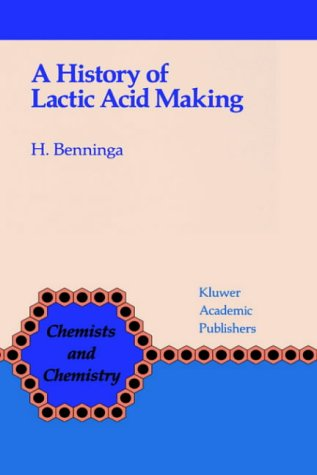 A History of Lactic Acid Making: A Chapter in the History of Biotechnology (Chemists and Chemistry)