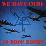 We Have Come to Drop Bombs