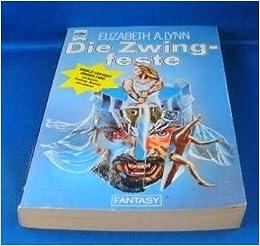 Elizabeth A. Lynn - Die Zwingfeste (Die Chroniken von Tornor 1)
