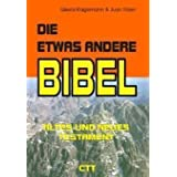 Die etwas andere Bibel. Altes und Neues Testament