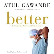 Better: A Surgeon's Notes on Performance | [Atul Gawande]