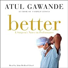 Better: A Surgeon's Notes on Performance Audiobook by Atul Gawande Narrated by John Bedford Lloyd