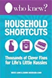 Who Knew? Household Shortcuts: Thousands of Clever Fixes for Life's Little Hassles