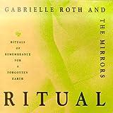 Ritual ~ Gabrielle Roth & The...