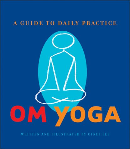 Om Yoga : A Guide to Daily Practice, CYNDI LEE