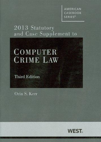 Computer Crime Law 3d, 2013 Supplement (American Casebook)