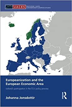 Europeanization And The European Economic Area: Iceland's Participation In The EU's Policy Process (Routledge/Uaces Contemporary European Studies)