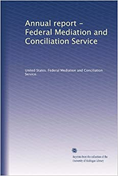 Annual report federal mediation and conciliation service united states fe - Mediation et conciliation ...