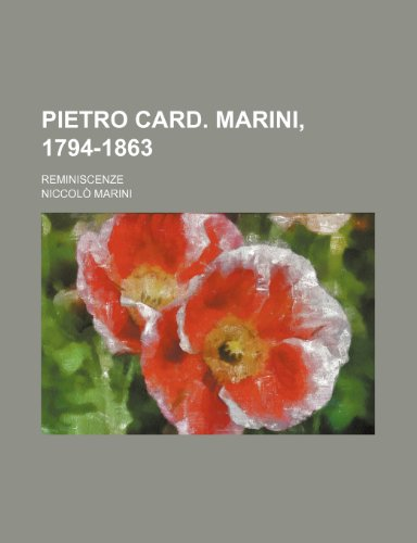 Pietro Card. Marini, 1794-1863; Reminiscenze