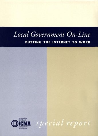 Local Government On-Line: Putting the Internet to Work : Special Report