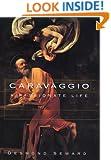 Caravaggio: A Passionate Life
