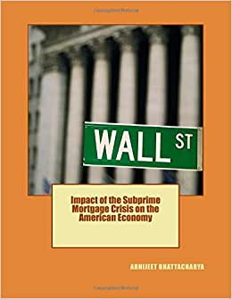 Impact Of The Subprime Mortgage Crisis On The American Economy