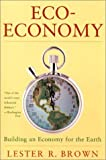 Eco-Economy: Building a New Economy for the Environmental Age (0393051099) by Brown, Lester R.