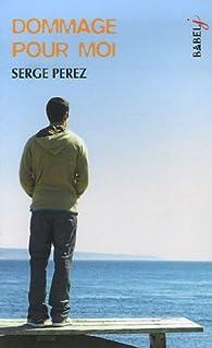 Dommage pour moi par Serge Perez