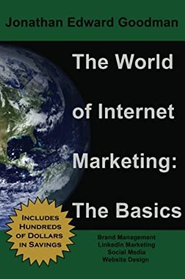 The World of Internet Marketing: The Basics: Online Brand Building, Social Media, and Website Design (Volume 1) by Jonathan Edward Goodman (2013-02-04)