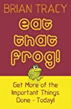 Eat That Frog!: Get More of the Important Things Done, Today! (0340835044) by Tracy, Brian