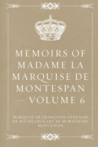 Memoirs of Madame la Marquise de Montespan  -  Volume 6
