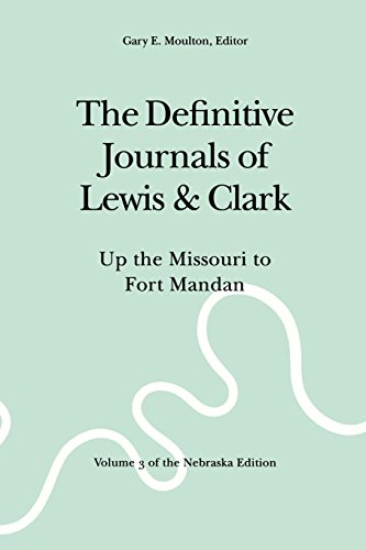 The Definitive Journals of Lewis and Clark, Vol 3: Up the Missouri to Fort Mandan (The Nebraska Edition, Vol 3), Lewis, Meriwether; Clark, William