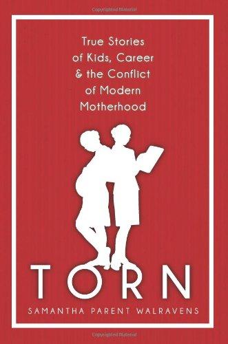 Torn: True Stories of Kids, Career & the Conflict of Modern Motherhood