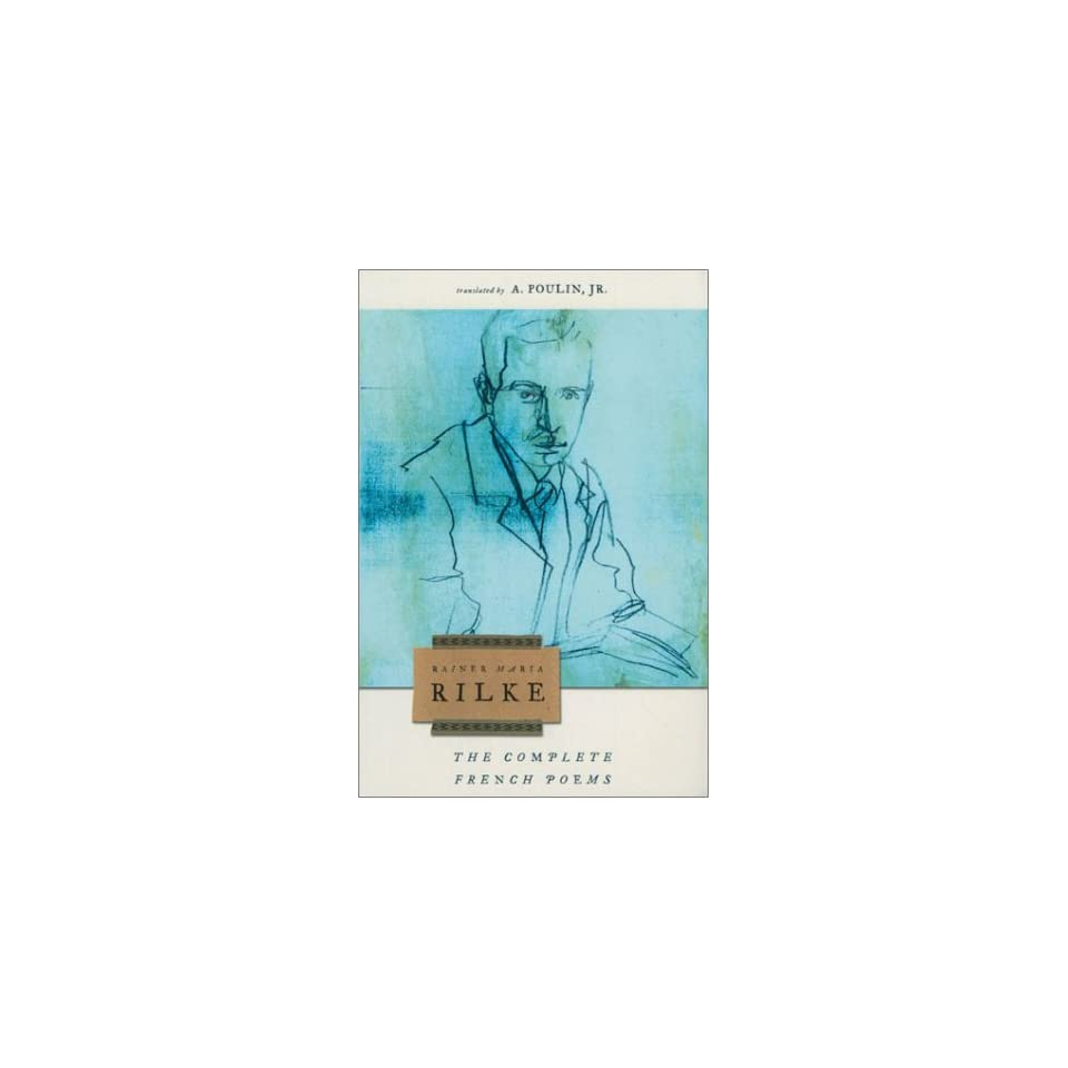 The Complete French Poems By Rainer Maria Rilke And A