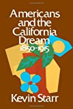 Americans and the California Dream, 1850-1915 (Americans & the California Dream) (0195016440) by Starr, Kevin