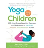 img - for By Lisa Flynn E-RYT RCYT Founder of ChildLight Yoga   and Yoga 4 Classrooms   - Yoga for Children: 200+ Yoga Poses, Breathing Exercises, and Meditations for Healthier, Happier, More Resilient Children (4/17/13) book / textbook / text book