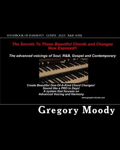 Handbook of Harmony - Gospel - Jazz - R&B -Soul: The secrets to those beautiful chord changes now exposed, by Gregory Moody