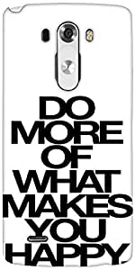 Snoogg Do More Of What Makes You Happy Designer Protective Back Case Cover For LG G3