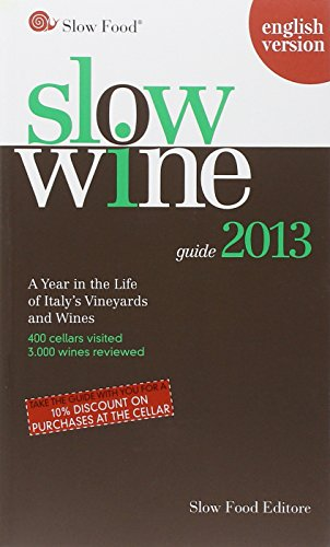 Slow Wine 2013: A Year in the Life of Italy's Vineyards and Wines by Slow Food Editore