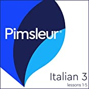Italian Level 3 Lessons 1-5: Learn to Speak and Understand Italian with Pimsleur Language Programs    Pimsleur