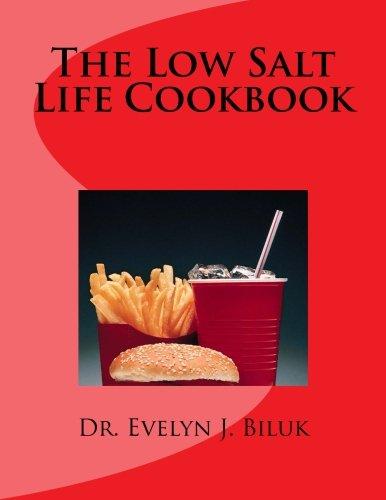 The Low Salt Life Cookbook by Dr. Evelyn J. Biluk