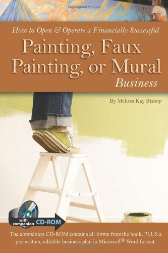 How To Open & Operate A Financially Successful Painting, Faux Painting, Or Mural Business: With Companion Cd-Rom (How To Open And Operate A Financially Successful...)