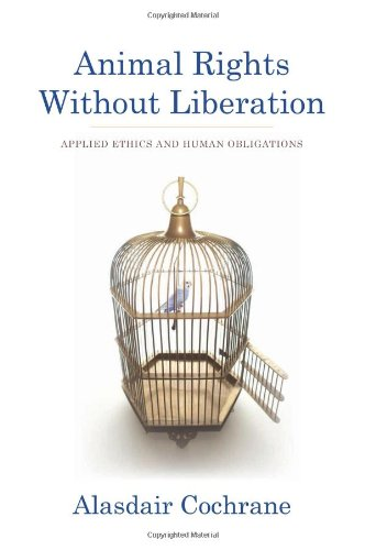 Animal Rights without Liberation: Applied Ethics and Human Obligations (Critical Perspectives on Animals: Theory, Culture, Science and Law)