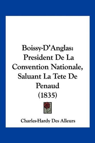 Boissy-D'Anglas: President de La Convention Nationale, Saluant La Tete de Penaud (1835)