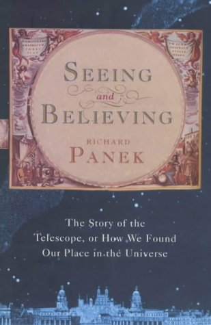 'Seeing And Believing: The Story Of The Telescope, Or How We Found Our Place In The Universe'