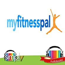 MyFitnessPal: Best App for Health & Fitness  by Deaver Brown Narrated by Deaver Brown