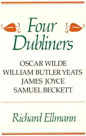 Four Dubliners: Wilde, Yeats, Joyce, and Beckett