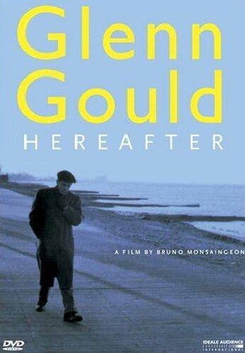 Glenn Gould - Hereafter