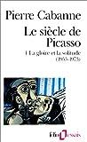 echange, troc Pierre Cabanne - Le Siècle de Picasso, tome 4 : La Gloire et la Solitude (1955-1973)