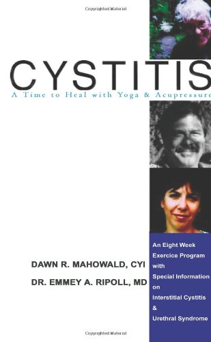 Cystitis: A Time To Heal With Yoga & Accupressure, An Eight Week Exercise Program With Special Information On Interstitial Cystitis & Urethral Syndrome