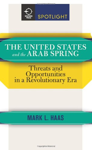 The United States and the Arab Spring: Threats and Opportunities in a Revolutionary Era (Westview Press Spotlight)