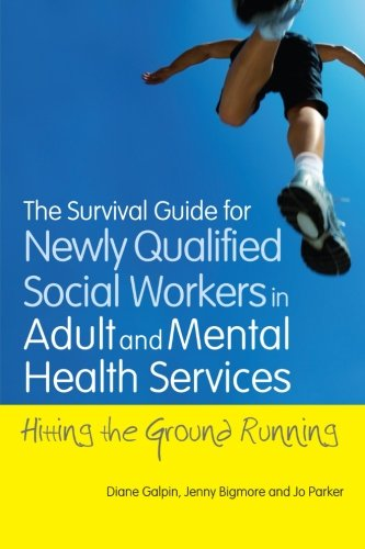 The Survival Guide for Newly Qualified Social Workers in Adult and Mental Health Services: Hitting the Ground Running